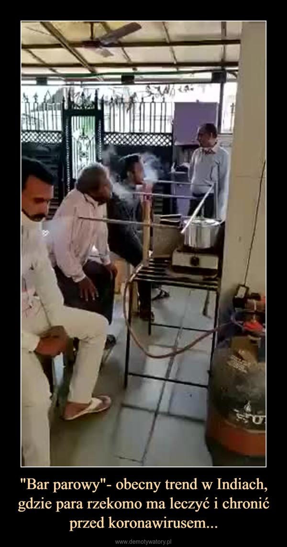 """""""Bar parowy""""- obecny trend w Indiach, gdzie para rzekomo ma leczyć i chronić przed koronawirusem... –"""