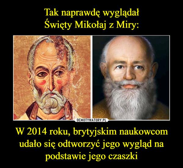 W 2014 roku, brytyjskim naukowcom udało się odtworzyć jego wygląd na podstawie jego czaszki –