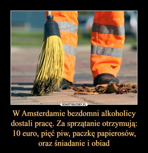 W Amsterdamie bezdomni alkoholicy dostali pracę. Za sprzątanie otrzymują: 10 euro, pięć piw, paczkę papierosów, oraz śniadanie i obiad
