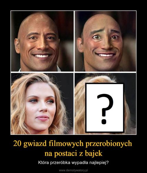 20 gwiazd filmowych przerobionych  na postaci z bajek