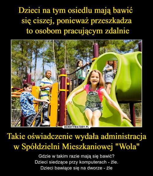 """Dzieci na tym osiedlu mają bawić  się ciszej, ponieważ przeszkadza  to osobom pracującym zdalnie Takie oświadczenie wydała administracja w Spółdzielni Mieszkaniowej """"Wola"""""""