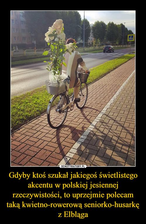 Gdyby ktoś szukał jakiegoś świetlistego akcentu w polskiej jesiennej rzeczywistości, to uprzejmie polecam taką kwietno-rowerową seniorko-husarkę z Elbląga