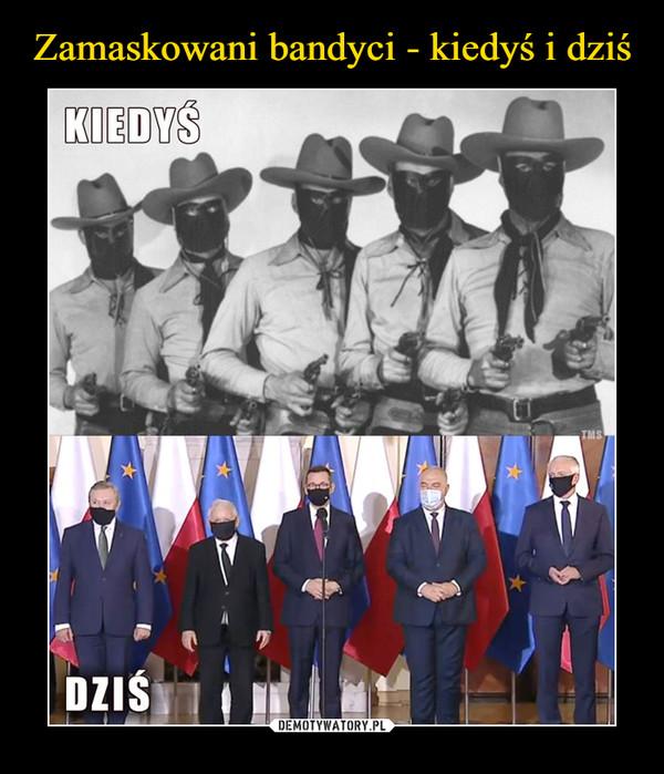 –  Zamaskowani bandyci - kiedyś i dziś