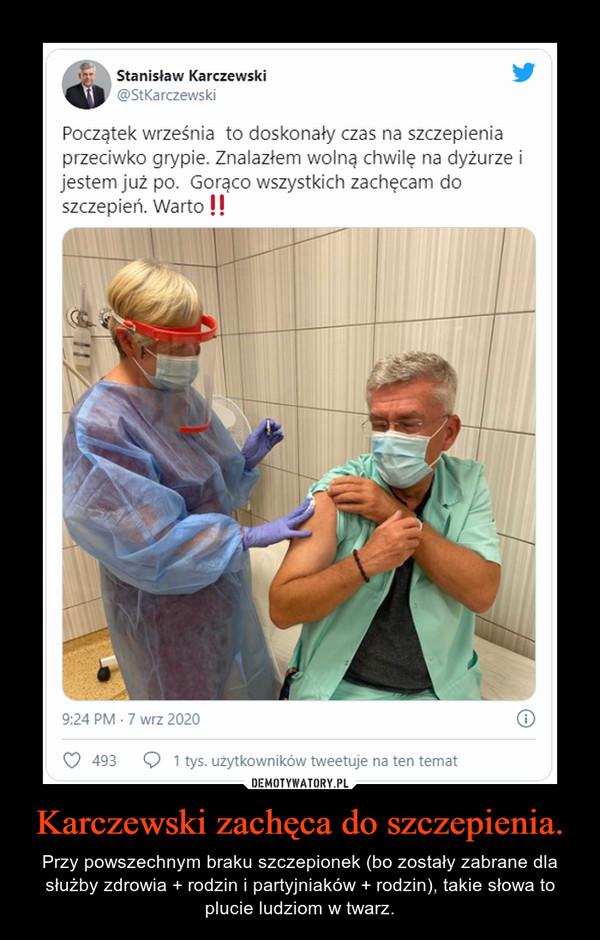Karczewski zachęca do szczepienia. – Przy powszechnym braku szczepionek (bo zostały zabrane dla służby zdrowia + rodzin i partyjniaków + rodzin), takie słowa to plucie ludziom w twarz.