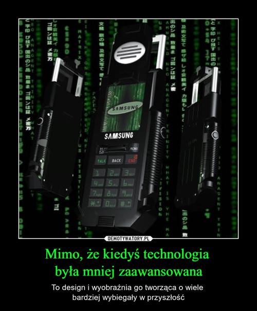 Mimo, że kiedyś technologia  była mniej zaawansowana