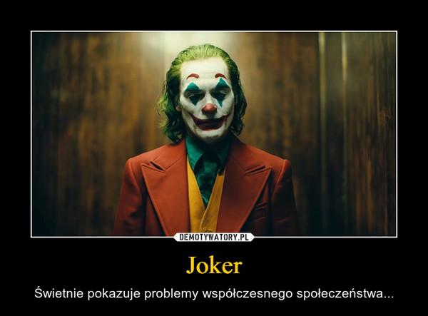 Joker – Świetnie pokazuje problemy współczesnego społeczeństwa...