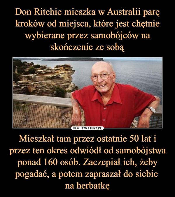 Mieszkał tam przez ostatnie 50 lat i przez ten okres odwiódł od samobójstwa ponad 160 osób. Zaczepiał ich, żeby pogadać, a potem zapraszał do siebie na herbatkę –