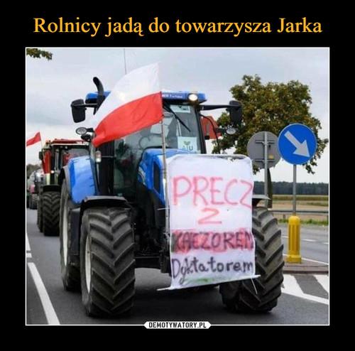 Rolnicy jadą do towarzysza Jarka