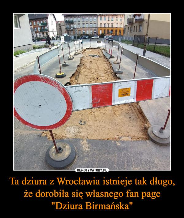"""Ta dziura z Wrocławia istnieje tak długo, że dorobiła się własnego fan page """"Dziura Birmańska"""" –"""