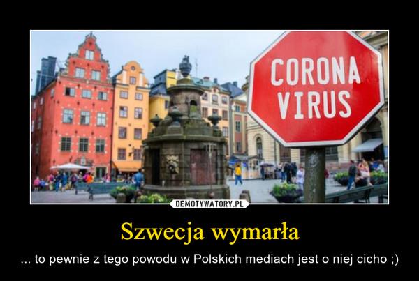 Szwecja wymarła – ... to pewnie z tego powodu w Polskich mediach jest o niej cicho ;)