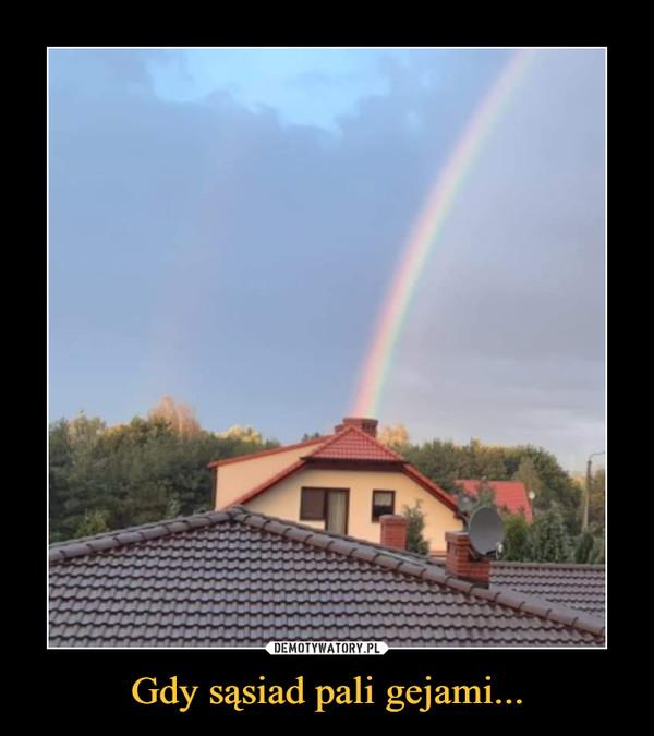 Gdy sąsiad pali gejami... –