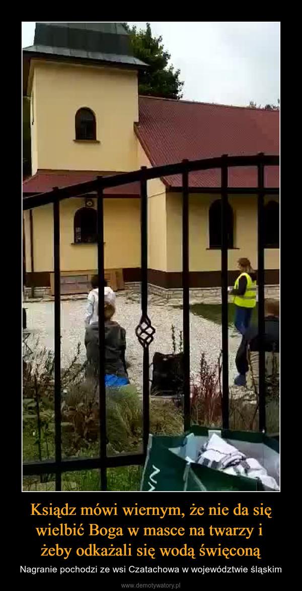 Ksiądz mówi wiernym, że nie da się wielbić Boga w masce na twarzy i żeby odkażali się wodą święconą – Nagranie pochodzi ze wsi Czatachowa w województwie śląskim