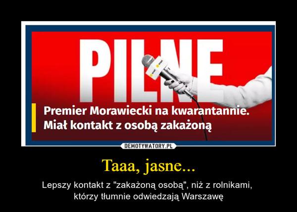 """Taaa, jasne... – Lepszy kontakt z """"zakażoną osobą"""", niż z rolnikami, którzy tłumnie odwiedzają Warszawę Premier Morawiecki na kwarantannie. Miał kontakt z osobą zakażoną"""