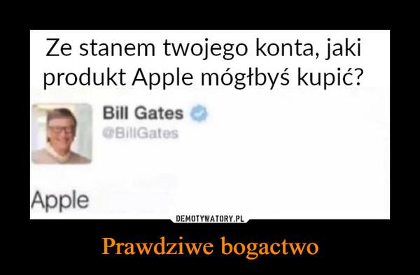 Prawdziwe bogactwo –  Ze stanem twojego konta, jaki produkt Apple mógłbyś kupić? Bill Gates Apple