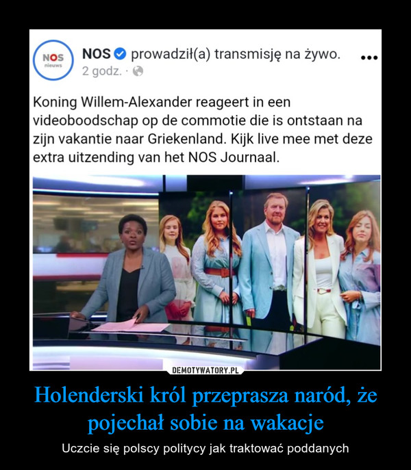 Holenderski król przeprasza naród, że pojechał sobie na wakacje – Uczcie się polscy politycy jak traktować poddanych