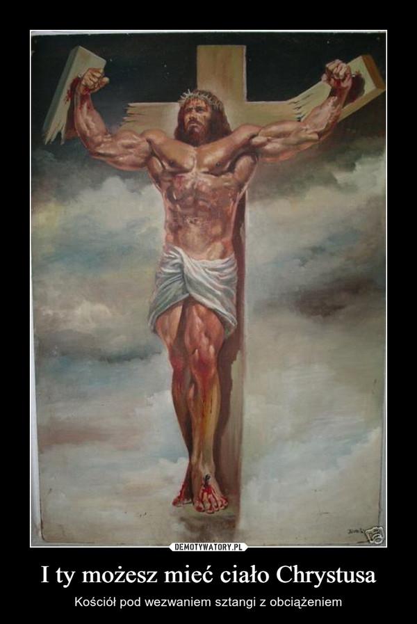 I ty możesz mieć ciało Chrystusa – Kościół pod wezwaniem sztangi z obciążeniem
