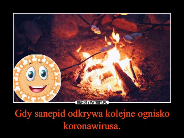 Gdy sanepid odkrywa kolejne ognisko koronawirusa. –