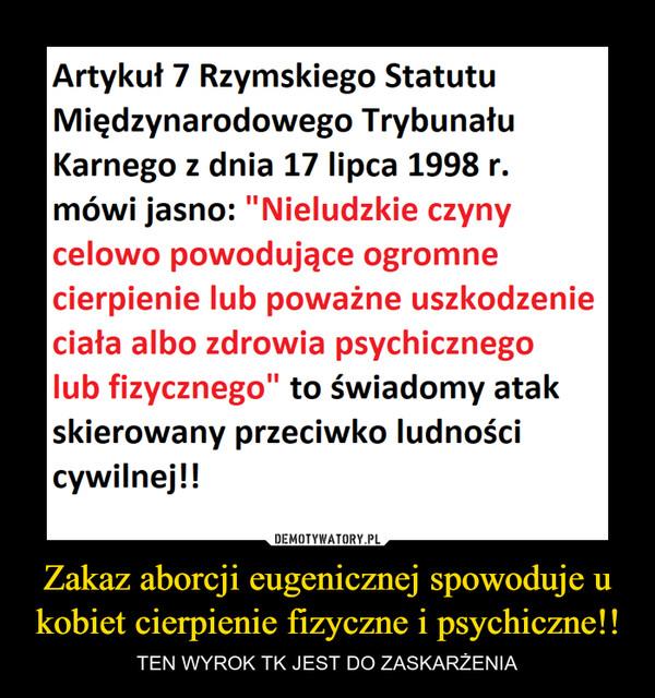 Zakaz aborcji eugenicznej spowoduje u kobiet cierpienie fizyczne i psychiczne!! – TEN WYROK TK JEST DO ZASKARŻENIA
