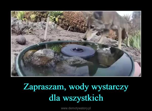 Zapraszam, wody wystarczydla wszystkich –