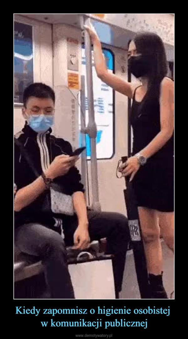 Kiedy zapomnisz o higienie osobistej w komunikacji publicznej –