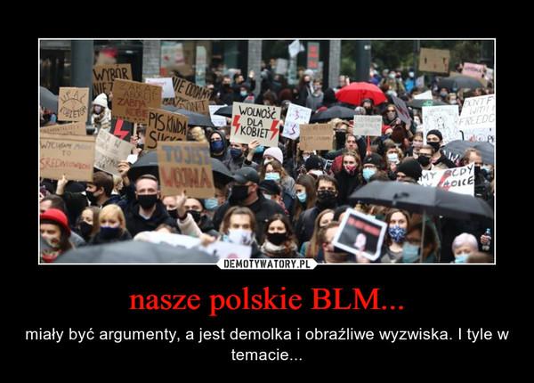 nasze polskie BLM... – miały być argumenty, a jest demolka i obraźliwe wyzwiska. I tyle w temacie...