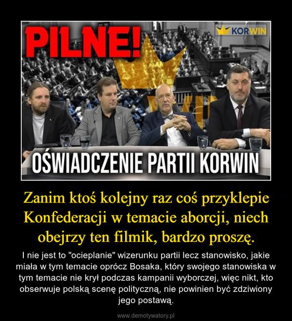 """Zanim ktoś kolejny raz coś przyklepie Konfederacji w temacie aborcji, niech obejrzy ten filmik, bardzo proszę. – I nie jest to """"ocieplanie"""" wizerunku partii lecz stanowisko, jakie miała w tym temacie oprócz Bosaka, który swojego stanowiska w tym temacie nie krył podczas kampanii wyborczej, więc nikt, kto obserwuje polską scenę polityczną, nie powinien być zdziwiony jego postawą."""