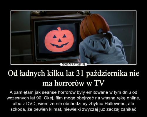 Od ładnych kilku lat 31 października nie ma horrorów w TV