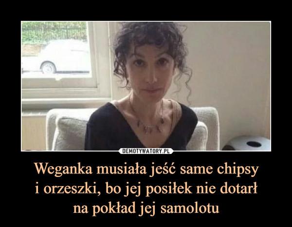 Weganka musiała jeść same chipsyi orzeszki, bo jej posiłek nie dotarłna pokład jej samolotu –