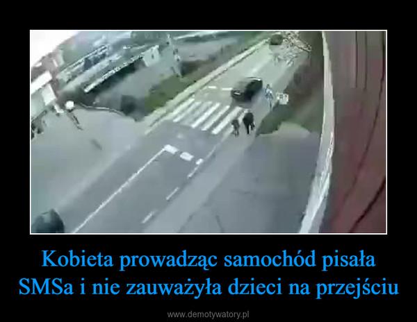 Kobieta prowadząc samochód pisała SMSa i nie zauważyła dzieci na przejściu –