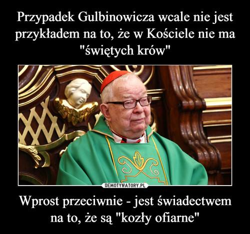"""Przypadek Gulbinowicza wcale nie jest przykładem na to, że w Kościele nie ma """"świętych krów"""" Wprost przeciwnie - jest świadectwem na to, że są """"kozły ofiarne"""""""