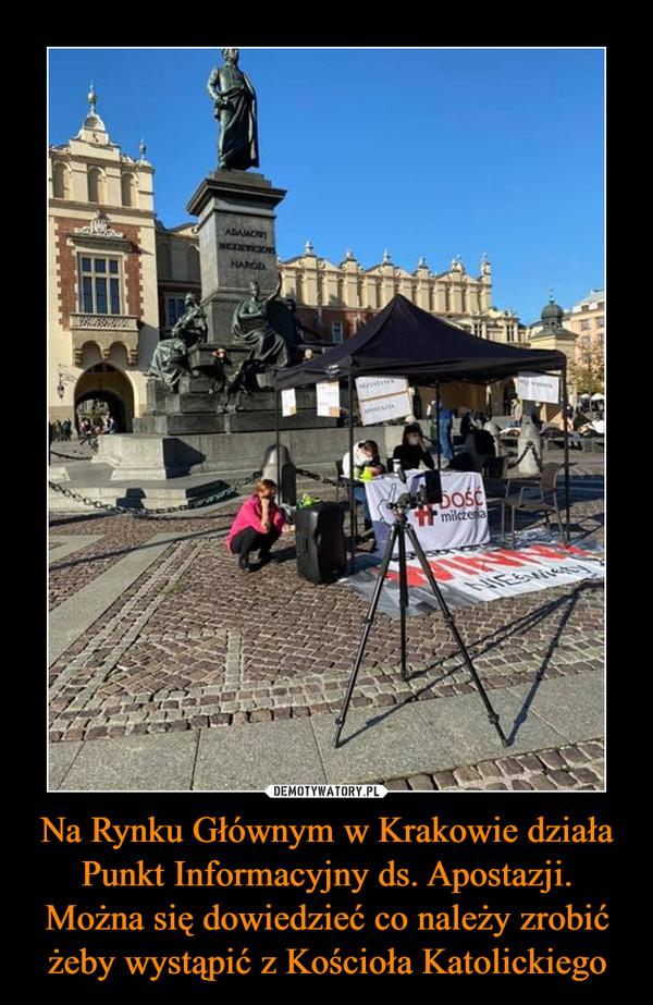 Na Rynku Głównym w Krakowie działa Punkt Informacyjny ds. Apostazji. Można się dowiedzieć co należy zrobić żeby wystąpić z Kościoła Katolickiego –