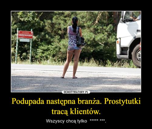 Podupada następna branża. Prostytutki tracą klientów.