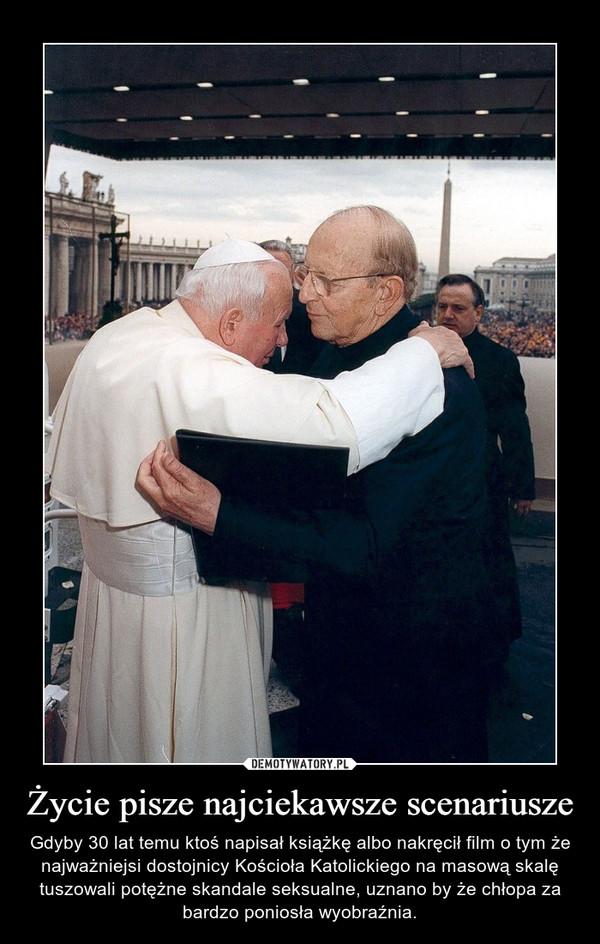 Życie pisze najciekawsze scenariusze – Gdyby 30 lat temu ktoś napisał książkę albo nakręcił film o tym że najważniejsi dostojnicy Kościoła Katolickiego na masową skalę tuszowali potężne skandale seksualne, uznano by że chłopa za bardzo poniosła wyobraźnia.