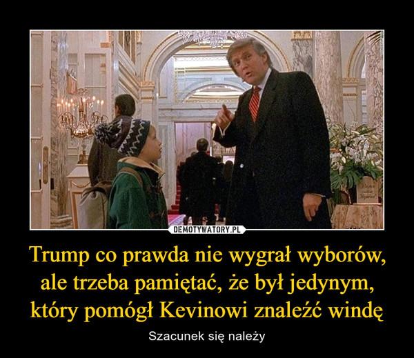 Trump co prawda nie wygrał wyborów, ale trzeba pamiętać, że był jedynym, który pomógł Kevinowi znaleźć windę – Szacunek się należy