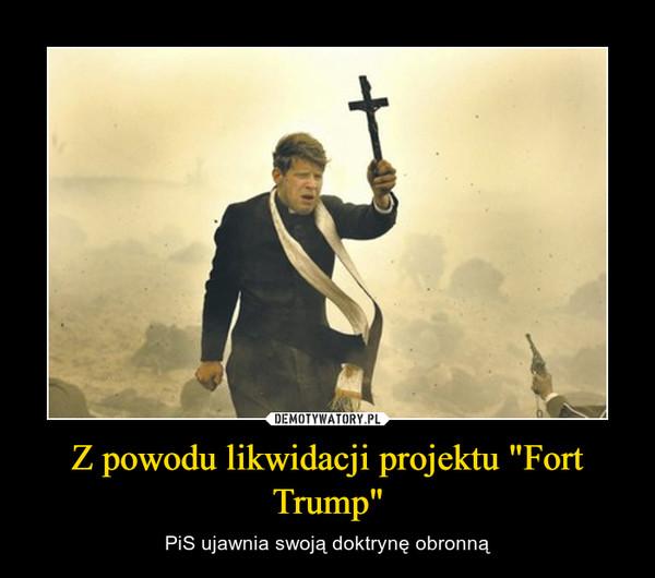 """Z powodu likwidacji projektu """"Fort Trump"""" – PiS ujawnia swoją doktrynę obronną"""