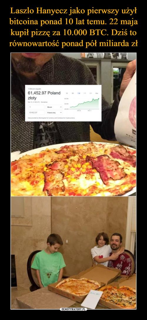 Laszlo Hanyecz jako pierwszy użył bitcoina ponad 10 lat temu. 22 maja kupił pizzę za 10.000 BTC. Dziś to równowartość ponad pół miliarda zł