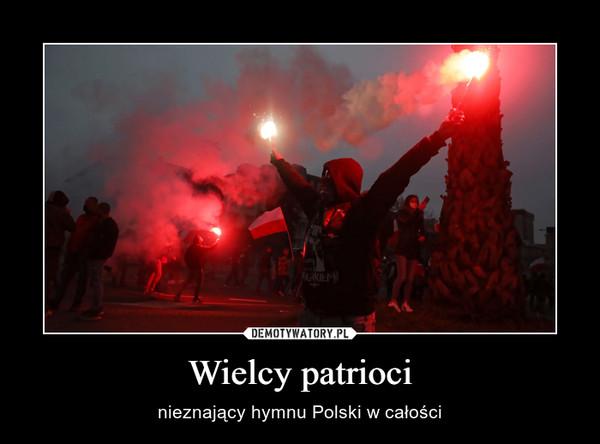 Wielcy patrioci – nieznający hymnu Polski w całości