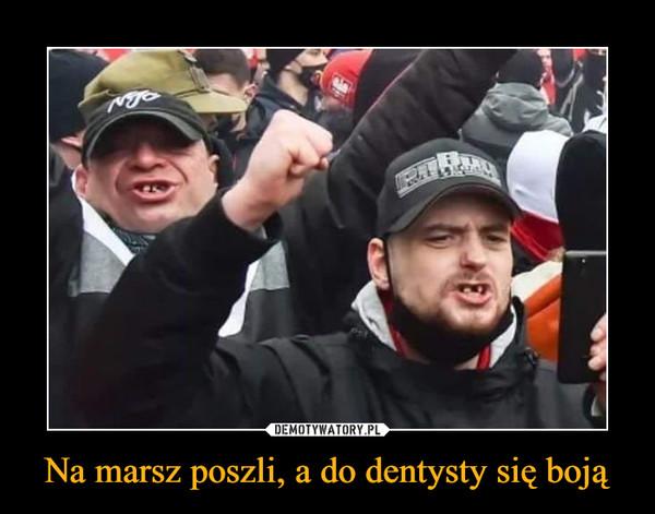 Na marsz poszli, a do dentysty się boją –