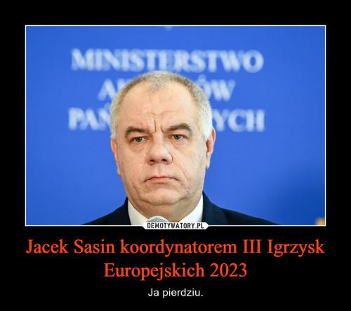 Jacek Sasin koordynatorem III Igrzysk Europejskich 2023