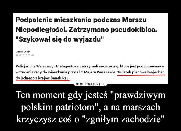 """Ten moment gdy jesteś """"prawdziwym polskim patriotom"""", a na marszach krzyczysz coś o """"zgniłym zachodzie"""" –  Podpalenie mieszkania podczas MarszuNiepodległości. Zatrzymano pseudokibica.""""Szykował się do wyjazdu""""Daniel Drob14.11.2020 12:35Policjanci z Warszawy i Białegostoku zatrzymali mężczyznę, który jest podejrzewany owrzucenie racy do mieszkania przy al. 3 Maja w Warszawie. 36-latek planowal wyjechaćdo jednego z krajów Beneluksu."""