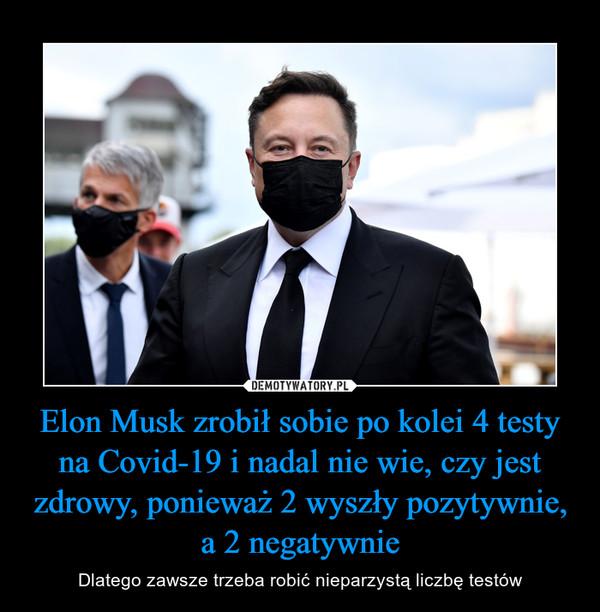 Elon Musk zrobił sobie po kolei 4 testy na Covid-19 i nadal nie wie, czy jest zdrowy, ponieważ 2 wyszły pozytywnie, a 2 negatywnie – Dlatego zawsze trzeba robić nieparzystą liczbę testów