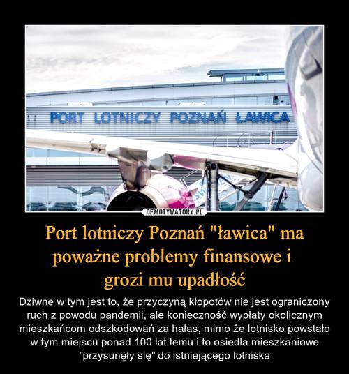 """Port lotniczy Poznań """"ławica"""" ma poważne problemy finansowe i  grozi mu upadłość"""