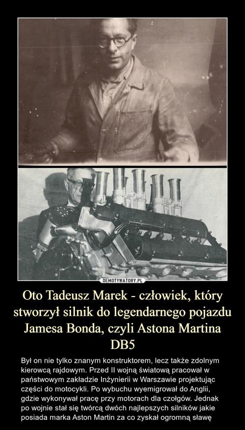 Oto Tadeusz Marek - człowiek, który stworzył silnik do legendarnego pojazdu Jamesa Bonda, czyli Astona Martina DB5