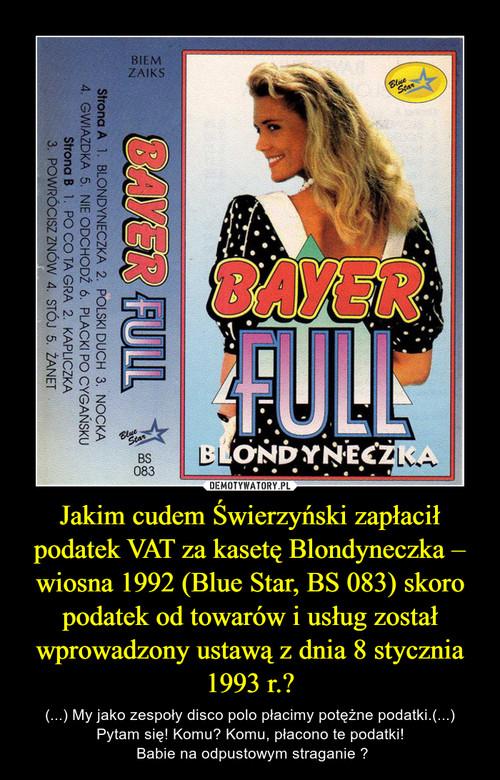 Jakim cudem Świerzyński zapłacił podatek VAT za kasetę Blondyneczka – wiosna 1992 (Blue Star, BS 083) skoro podatek od towarów i usług został wprowadzony ustawą z dnia 8 stycznia 1993 r.?