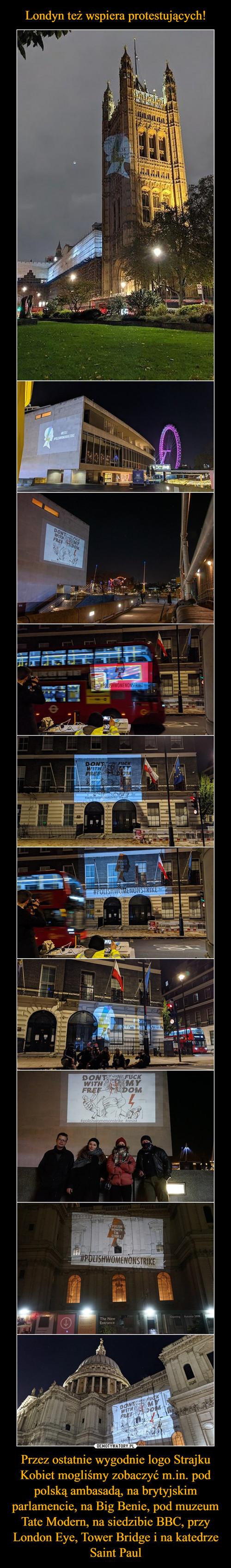 Londyn też wspiera protestujących! Przez ostatnie wygodnie logo Strajku Kobiet mogliśmy zobaczyć m.in. pod polską ambasadą, na brytyjskim parlamencie, na Big Benie, pod muzeum Tate Modern, na siedzibie BBC, przy London Eye, Tower Bridge i na katedrze Saint Paul