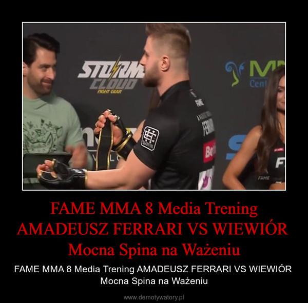 FAME MMA 8 Media Trening AMADEUSZ FERRARI VS WIEWIÓR  Mocna Spina na Ważeniu – FAME MMA 8 Media Trening AMADEUSZ FERRARI VS WIEWIÓR  Mocna Spina na Ważeniu