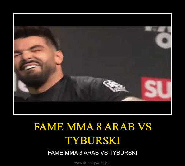 FAME MMA 8 ARAB VS TYBURSKI – FAME MMA 8 ARAB VS TYBURSKI