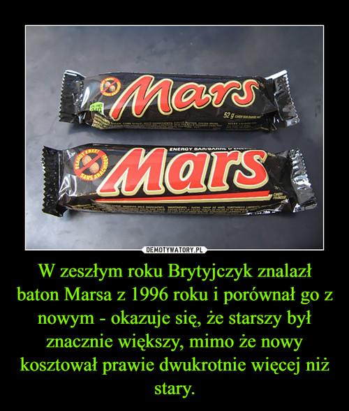 W zeszłym roku Brytyjczyk znalazł baton Marsa z 1996 roku i porównał go z nowym - okazuje się, że starszy był znacznie większy, mimo że nowy kosztował prawie dwukrotnie więcej niż stary.