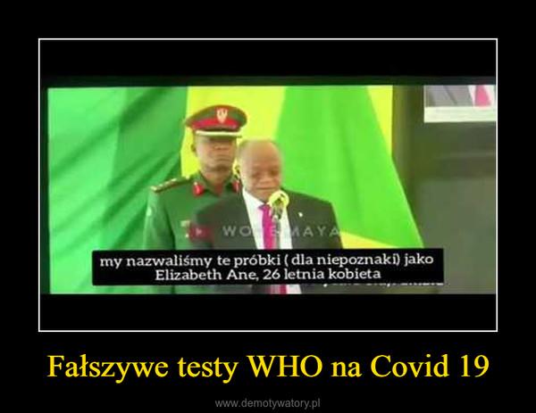 Fałszywe testy WHO na Covid 19 –