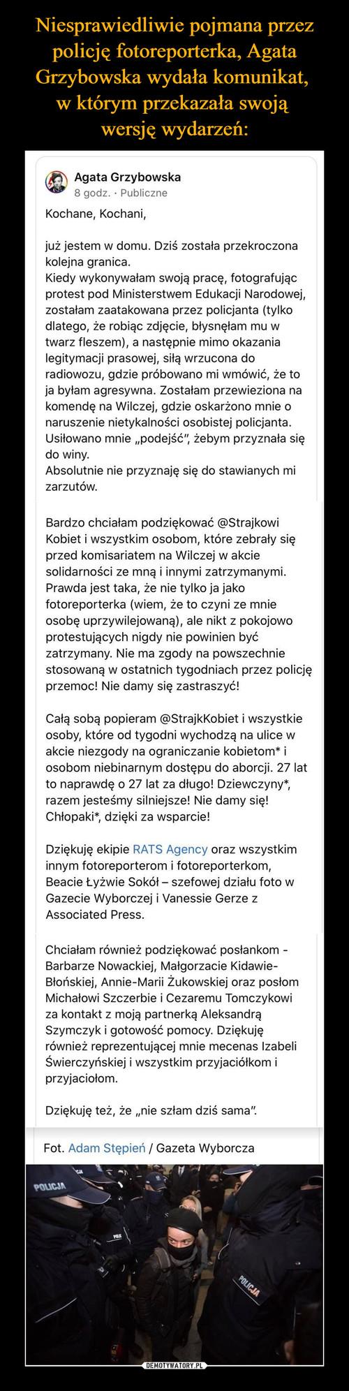 Niesprawiedliwie pojmana przez policję fotoreporterka, Agata Grzybowska wydała komunikat,  w którym przekazała swoją  wersję wydarzeń: